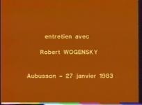 Entretien avec Robert Wogensky, Aubusson, 27 janvier 1983. Réal. / prod. musée de la Tapisserie. 15 min.